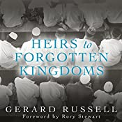 Heirs to Forgotten Kingdoms: Journeys into the Disappearing Religions of the Middle East | [Gerard Russell]