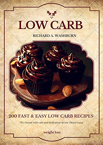 Low Carb: 200 Fast & Easy Low Carb Recipes For Weight Loss by Richard A. Washburn