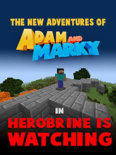 The New Adventures of Adam and Marky in Herobrine is Watching