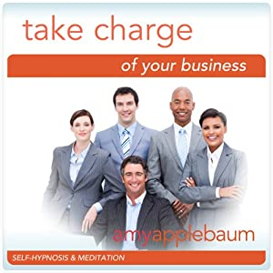 Take Charge of Your Business (Self-Hypnosis & Meditation): Be a Leader | [Amy Applebaum Hypnosis]