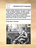 Poems written between the years 1768 & 1794, by Philip Freneau, of New Jersey. A new edition, revised and corrected by the author; including a ... [Two lines in Latin by John Carey].
