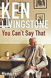Ken Livingstone You Can't Say That: Memoirs