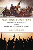 Washington's War: Insurgency Warfare from the American Revolution to Iraq (1605980358) by Rose, Michael
