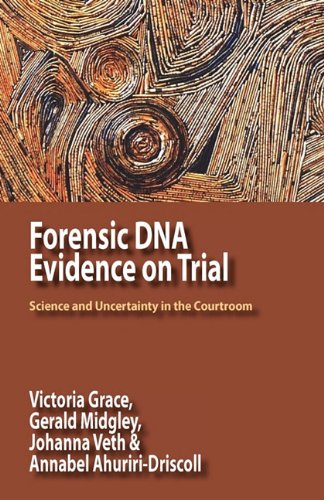 Forensic DNA Evidence on Trial: Science and Uncertainty in the Courtroom