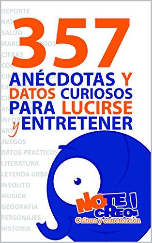 NoTeCreo! 357 anécdotas y datos curiosos para lucirse y entretener PDF