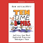 Ten Time Bombs: Defusing the Most Explosive Pressures Teenagers Face | Ron Hutchcraft