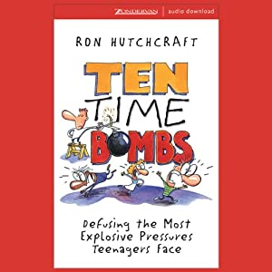 Ten Time Bombs: Defusing the Most Explosive Pressures Teenagers Face | [Ron Hutchcraft]