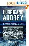 Hurricane Audrey: The Deadly Storm of 1957