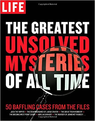 LIFE The Greatest Unsolved Mysteries of All Time: 50 Baffling Cases from the Files