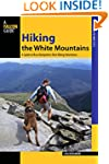Hiking the White Mountains: A Guide t...
