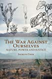 img - for The War Against Ourselves: Nature, Power and Justice book / textbook / text book
