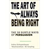 The Art of Always Being Right: 38 Ways to Win an Argumentby Arthur Schopenhauer