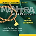 Mantra Meditation for Creating Abundance: A 40-Day Program Using the Power of Sacred Sound Speech by Thomas Ashley-Farrand Narrated by Thomas Ashley-Farrand