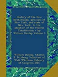History of the New Netherlands, province of New York, and state of New York, to the adoption of the federal Constitution / by William Dunlap Volume 3