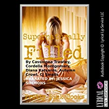 Supernaturally Filled: Five Paranormal Sex Experiences Audiobook by Cassiopea Trawley, Cordelia Montgomery, Diana Katsaros, Autumn Crowl, CJ Smalls Narrated by Jessica Simmons