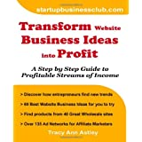 Transform Website Business Ideas into Profit: A Step by Step Guide to Profitable Streams of Incomeby Tracy Ann Astley