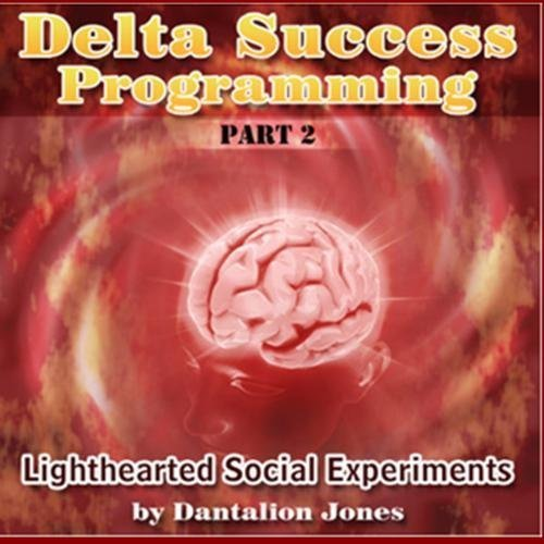 Delta Success Programming Part 2 - Lighthearted Social Experiments by Mind Control Publishing (Delta Success Programming compare prices)