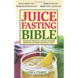 The Juice Fasting Bible: Discover the Power of an All-Juice Diet to Restore Good Health, Lose Weight and Increase Vitality ~ Sandra Cabot