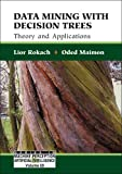 Data Mining with Decision Trees: Theroy and Applications (Machine Perception and Artificial Intelligence)