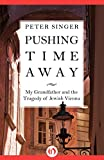 Pushing Time Away: My Grandfather and the Tragedy of Jewish Vienna