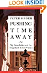 Pushing Time Away: My Grandfather and...