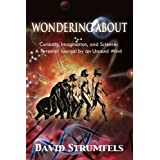 Wondering About: Curiosity, Imagination, and Science: A Personal Journey ~ David Strumfels