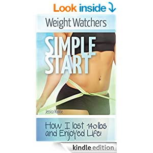 Weight Watchers: Weight Watchers Simple Start - It WORKS! Discover How I Lost 140 lbs And Enjoyed Life!: Weight Watchers Simple Start Made Easy (Weight Watchers for Beginners)