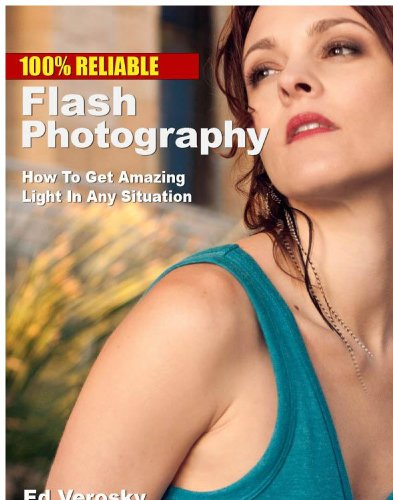 Edward Verosky - 100% Reliable Flash Photography: How To Get Amazing Light In Any Situation