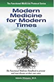 Modern Medicine for Modern Times: The Functional Medicine Handbook to prevent and treat diseases at their root cause (The Functional Medicine Protocol Series)