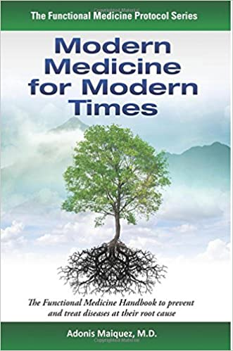 Modern Medicine for Modern Times: The Functional Medicine Handbook to prevent and treat diseases at their root cause (The Functional Medicine Protocol Series) written by Adonis Maiquez