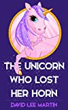 The Unicorn Who Lost Her Horn (Bedtime Stories For Kids)