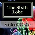 The Sixth Lobe | Michael W. Miller
