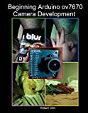 Beginning Arduino ov7670 Camera Development (English Edition)