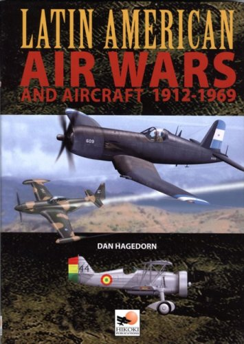 Latin American Air Wars 1912-1969, by Dan Hagedorn