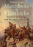 Matchlocks to Flintlocks: Warfare in Europe and Beyond  1500-1700