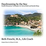 Daydreaming by the Sea:  Guided Relaxation Techniques for Stress Relief and Restful Sleep ~ Beth Freschi