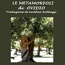 Le Metamorfosi [The Metamorphoses] (       UNABRIDGED) by Ovid, Serafino Balduzzi Narrated by Silvia Cecchini
