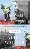 The World Will Follow Joy: Turning Madness into Flowers (New Poems) by Walker, Alice (2013) Hardcover