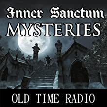 Inner Sanctum Mysteries: Oldtime Radio Shows  by Radio Revival Narrated by Old Time Radio