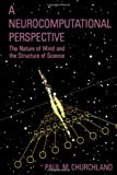 A Neurocomputational Perspective: The Nature of Mind and the Structure of Science (0262531062) by Paul M. Churchland