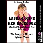 Laura Losing Her Backdoor (The Kept Woman's Rough First Anal Sex): The Lawyer's Mistress, Book 3 | Jessica Crocker