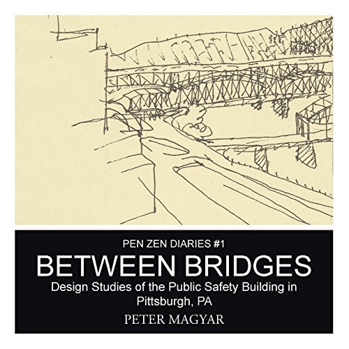 Between Bridges: Design Studies of the Public Safety Building in Pittsburgh, PA by Magyar, Peter (2015) Paperback