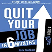 Quit Your Job in 6 Months: Book 2: Internet Business Blueprint (Formulating Your Business Plan for Quick, Efficient Results) | Buck Flogging