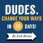 Dudes, Change Your Ways in 90 Days: The 90 Days Til Redemption Program | Jack Benza