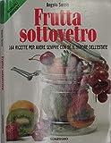 Frutta sottovetro. 164 ricette per avere con sé il sapore dell'estate