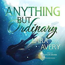 Anything but Ordinary (       UNABRIDGED) by Lara Avery Narrated by Caitlin Davies