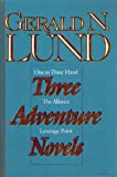 Three Adventure Novels (One in Thine Hand, The Alliance, Leverage Point) (0875798616) by Lund, Gerald N
