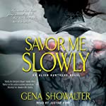 Savor Me Slowly (       UNABRIDGED) by Gena Showalter Narrated by Justine Eyre