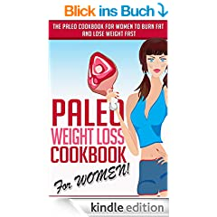 Paleo Weight Loss Cookbook For WOMEN! - The Paleo Cookbook For Women To Burn Fat And Lose Weight Fast (paleo cookbook, paleo women, paleo woman) (English Edition)