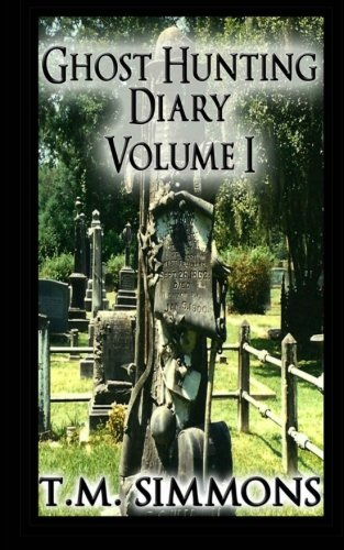 Ghost Hunting Diary Volume I (Ghost Hunting Diaries) (Volume 1)
